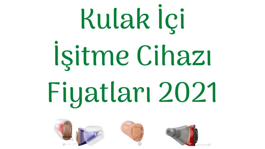 Kulak İçi İşitme Cihazı Fiyatları 2021